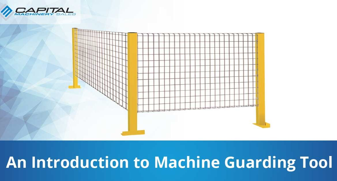 An Introduction To Machine Guarding Tool Capital Machinery Sales Blog Thumbnail