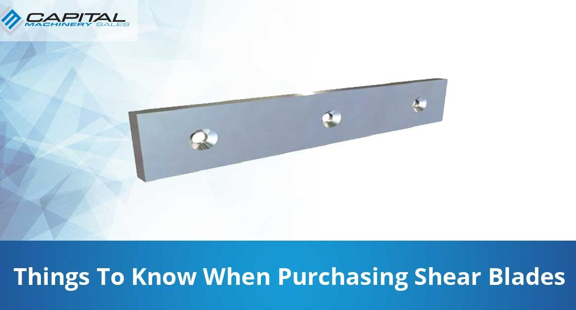 Things To Know When Purchasing Shear Blades Capital Machinery Sales Blog Thumbnail